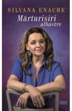Marturisiri albastre - Silvana Enache