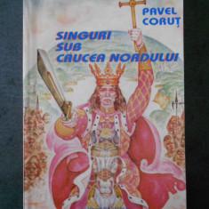 PAVEL CORUT - SINGURI SUB CRUCEA NORDULUI