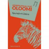 Spuneti-mi Zebra - Azareen Van Der Vliet Oloomi