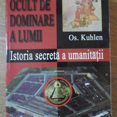SISTEMUL OCULT DE DOMINARE A LUMII. ISTORIA SECRETA A UMANITATII-OS. KUHLEN