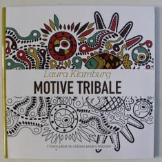 MANDALE SI TERAPIA CULORILOR - MOTIVE TRIBALE de LAURA KLAMBURG , 2017