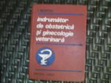 Indrumator De Obstetrica Si Ginecologie Veterinara - I. Boitor ,550232