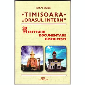 TIMISOARA ,,ORASUL INTERN - RESTITUIRI DOCUMENTARE BIS. - PROT. DR. IOAN BUDE