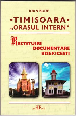 "TIMISOARA ,,ORASUL INTERN"" - RESTITUIRI DOCUMENTARE BIS. - PROT. DR. IOAN BUDE foto"