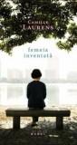 Femeia inventata/Camille Laurens
