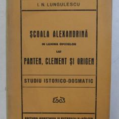 SCOALA ALEXANDRINA IN LUMINA OPERELOR LUI PATEN , CLEMENT SI ORIGEN - STUDIU ISTORICO - DOGMATIC de I. N. LUNGULESCU , 1930 , DEDICATIE*