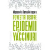 Povestiri despre epidemii si vaccinuri - Alexandru Toma Patrascu