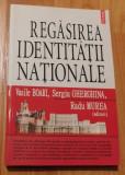 Regasirea identitatii nationale de Vasile Boari, Sergiu Gherghina, Radu Murea