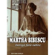 Martha Bibescu. Intrigă fără iubire