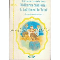 Ridicarea Casatoriei La Inaltimea De Taina - Parintele Arsenie Boca