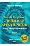 Marele dictionar al bolilor si afectiunilor Ed.4 - Jacques Martel