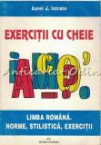 Exercitii Cu Cheie - Limba Romana. Norme, Stilistica, Exercitii