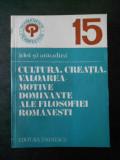 CULTURA, CREATIA, VALOAREA - MOTIVE DOMINANTE ALE FILOSOFIEI ROMANESTI