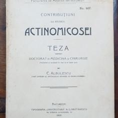 CONTRIBUTIUNI LA STUDIUL ACTINOMICOSEI, TEZA PENTRU DOCTORAT IN MEDICINA SI CHIRURGIE de C. ALBULESCU - BUCURESTI, 1906