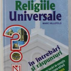 RELIGIILE UNIVERSALE IN INTREBARI SI RASPUNSURI de MARC HILLEFELD , 2003