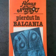 FANUS NEAGU - PIERDUT IN BALCANIA