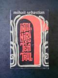 MIHAIL SEBASTIAN - INTALNIRI CU TEATRUL