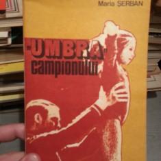 UMBRA CAMPIONULUI-MARIA SERBAN