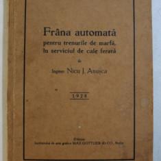 FRANA AUTOMATA PENTRU TRENURILE DE MARFA , IN SERVICIUL DE CALE FERATA de NICU J. ANUSCA , 1928 , DEDICATIE*