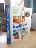 INGRIJITI-VA SANATATEA ! _ COMBATETI IMBATRANIREA , READER'S DIGEST , 2008