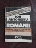 ROMANII, ORIGINEA, TRECUTUL, SACRIFICIILE SI DREPTURILE LOR - ION ANTONESCU