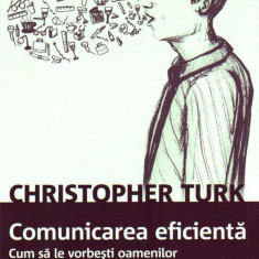 Christopher Turk - Comunicarea eficientă. Cum să le vorbești oamenilor