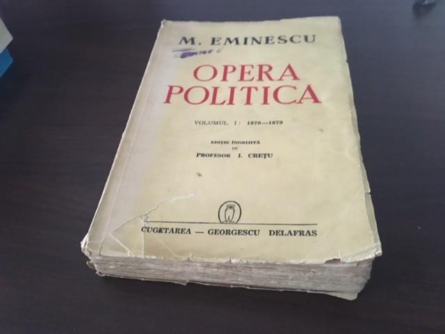 MIHAI EMINESCU, OPERA POLITICA,VOL.1 1870-1879,EDITIA 1941 INGRIJITA DE I CRETU