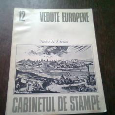 CABINETUL DE STAMPE. VEDUTE EUROPENE - VICTOR H. ADRIAN
