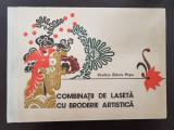 COMBINATII DE LASETA CU BRODERIE ARTISTICA - Vasilica Zidaru-Popa + 5 planse