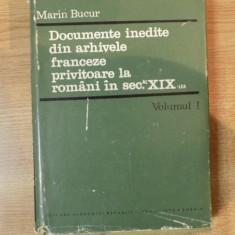 DOCUMENTE INEDITE DIN ARHIVELE FRANCEZE PRIVITOARE LA ROMANI IN SECOLUL AL XIX-LEA de MARIN BUCUR, VOLUMUL I 1969