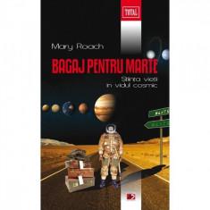 Bagaj pentru Marte. Ciudata Stiinta a Vietii in Vidul Cosmic - Mary Roach