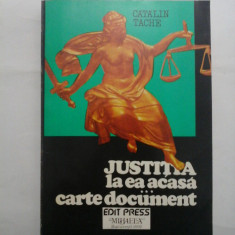 JUSTITIA LA EA ACASA - CARTE DOCUMENT - Catalin TACHE