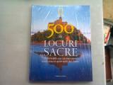 500 DE LOCURI SACRE. DESTINATIILE CU CEA MAI MARE INCARCATURA SPIRITUALA DIN LUME VOL.2