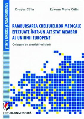 Rambursarea cheltuielilor medicale efectuate intr-un alt stat membru al Uniunii Europene. Culegere de practica judiciara foto