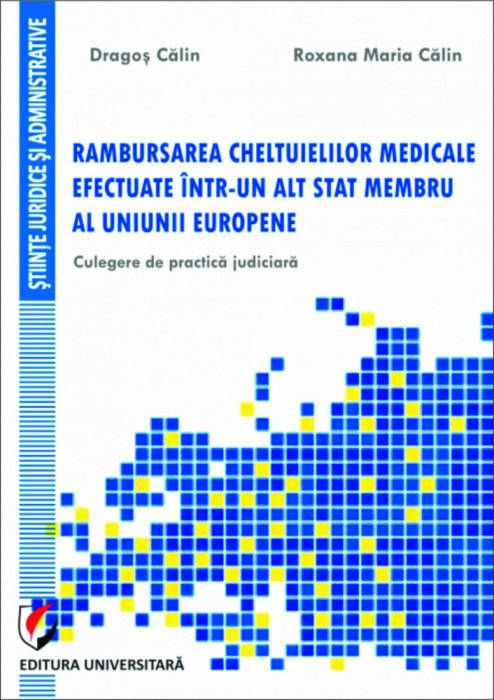 Rambursarea cheltuielilor medicale efectuate intr-un alt stat membru al Uniunii Europene. Culegere de practica judiciara