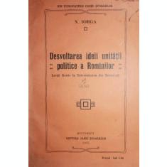 DESVOLTAREA IDEII UNITATII POLITICE A ROMANILOR - N. IORGA
