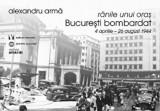 Ranile unui oras. Bucuresti bombardat. 4 aprilie-26 august 1944/Alexandru Arma