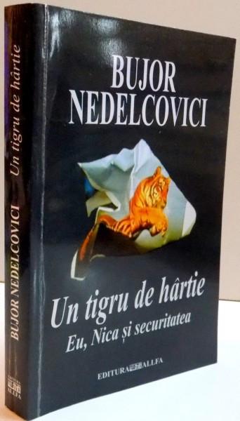 UN TIGRU DE HARTIE EU , NICA SI SECURITATEA ,EDITIA A II-A REVIZUITA SI ADAUGITA , 2004
