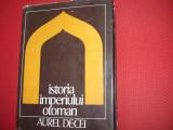 ISTORIA  IMPERIILUI  OTOMAN  -  AUREL  DECEI   ( 412 pagini, cartonata ) *