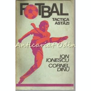 Fotbal. Tactica Astazi - Ion Ionescu, Cornel Dinu