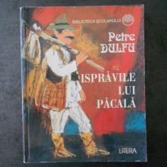 PETRE DULFU - ISPRAVILE LUI PACALA