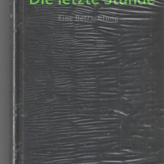 Die letzte Stunde Kurt Anglet lb. germana legata, in folie, Alta editura