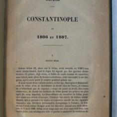HISTOIRE - CONSTANTINOPOLE EN 1806 et 1807 , 1808 par BARON PREVOST , COLEGAT DE PATRU CARTI , 1854