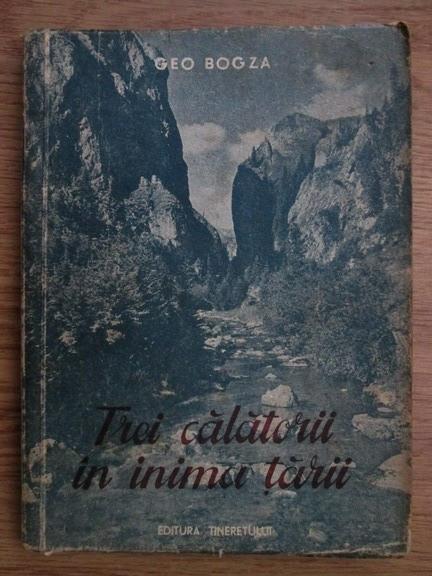 TREI CALATORII IN INIMA TARII - GEO BOGZA