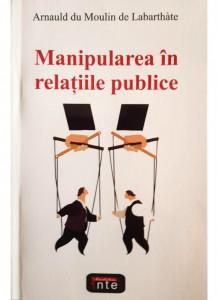 Manipularea in relatiile publice -Arnauld du Moulin de Labarthate