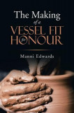 The Making of a Vessel Fit for Honour