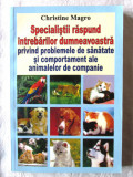 """SPECIALISTII RASPUND INTREBARILOR DUMNEAVOASTRA PRIVIND...ANIMALELE"" C. Magro, Alta editura, 2006"