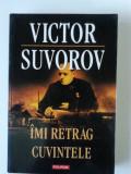 IMI RETRAG CUVINTELE - VICTOR SUVOROV   (Ed. Polirom)