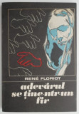 Adevarul se tine-ntr-un fir – Rene Floriot