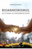 Bioarmonismul, de la teorie la o ideologie de viitor - Romulus Gruia